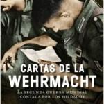 CARTAS DE LA WEHRMACHT: LA SEGUNDA GUERRA MUNDIAL CONTADA POR LOS SOLDADOS