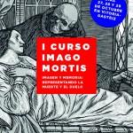 """I CURSO IMAGO MORTIS """"IMAGEN Y MEMORIA: REPRESENTANDO LA MUERTE Y EL DUELO"""""""