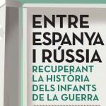 """EXPOSICIÓN ITINERANTE """"ENTRE ESPAÑA Y RUSIA. RECUPERANDO LA HISTORIA DE LOS NIÑOS DE LA GUERRA"""""""