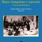 """PUBLICACIÓN DE """"MUJER, FRANQUISMO Y REPRESIÓN. UNA DEUDA HISTÓRICA"""""""