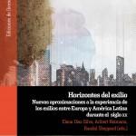 """PUBLICACIÓN """"HORIZONTES DEL EXILIO. NUEVAS APROXIMACIONES A LA EXPERIENCIA DE LOS EXILIOS ENTRE EUROPA Y AMÉRICA LATINA DURANTE EL SIGLO XX"""""""