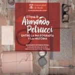 """SEMINARIO INTERNACIONAL """"EL LEGADO DE ARMANDO PETRUCCI. ENTRE LA PALEOGRAFÍA Y LA HISTORIA"""""""