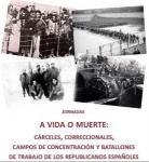 """JORNADAS """"A VIDA O MUERTE: CÁRCELES, CORRECCIONALES, CAMPOS DE CONCENTRACIÓN Y BATALLONES DE TRABAJO DE LOS REPUBLICANOS ESPAÑOLES"""""""